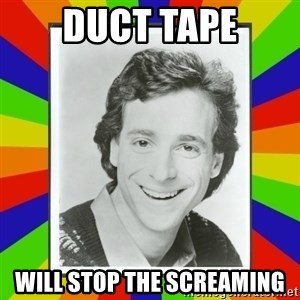 Bob Saget Rainbow - DUCT TAPE WILL STOP THE SCREAMING