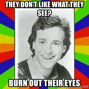 Bob Saget Rainbow - they don't like what they see? burn out their eyes