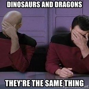 Doublefacepalm - Dinosaurs and dragons they're the same thing