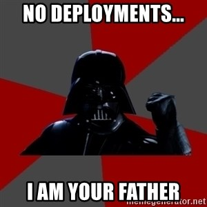 Success Vader - No deployments... I am your father