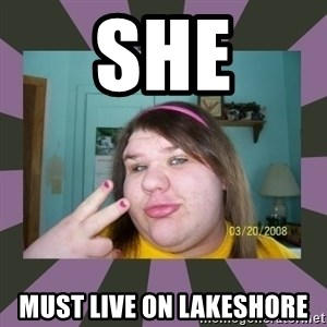 ugly girl - She must live on lakeshore