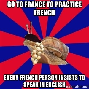 French Student Snail - go to france to practice french every french person insists to speak in english