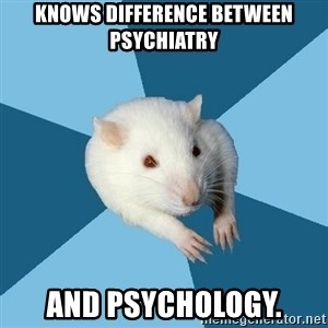 Psychology Major Rat - knows difference between psychiatry and psychology.