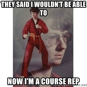 Karate Kid - they said i wouldn't be able to now i'm a course rep
