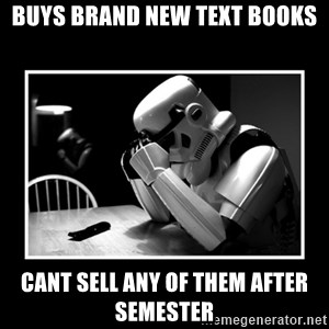 Sad Trooper - Buys brand new text books cANT SELL ANY OF THEM AFTER SEMESTER