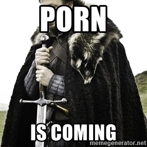 Ned Stark - Porn Is coming