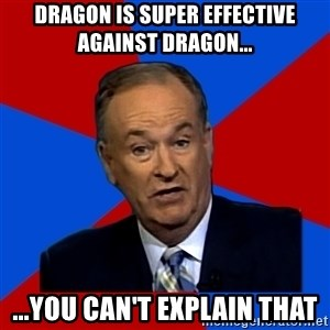 Bill O'Reilly Proves God - dragon is super effective against dragon... ...you can't explain that