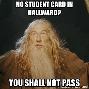You shall not pass - no student card in hallward? you shall not pass