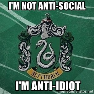 T_Slytherin - I'm not anti-social  I'm anti-idiot