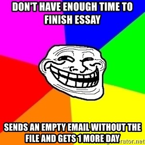 Trollface - don't have enough time to finish essay sends an empty email without the file and gets 1 more day