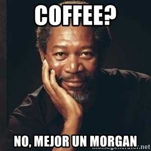 Morgan Freeman - CoffEE? No, mejor un morgan