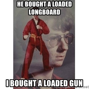 Karate Kid - He BOUGHT A LOADED LONGBOARD I BOUGHT A LOADED GUN