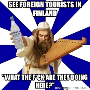 "FinnishProblems - See foreign tourists in finland ""what the f*ck are they doing here?"""