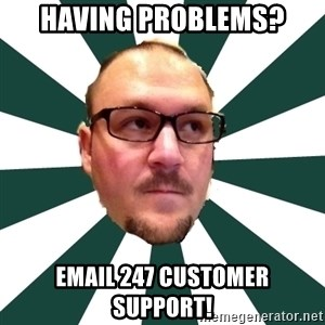 TBarnes - Having problems? email 247 customer support!