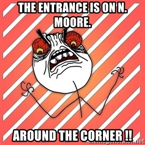 iHate - The entrance is on N. moore. Around the corner !!