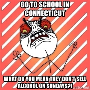 iHate - go to school in connecticut what do you mean they don't sell alcohol on sundays?!