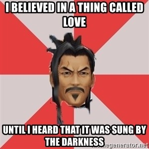 Eraqus Knows Best - i believed in a thing called love until i heard that it was sung by the darkness