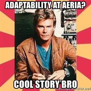 MacGyver - adaptability at aeria? cool story bro