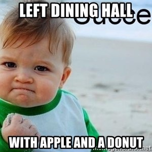 success baby - left dining hall with apple and a donut