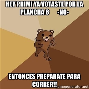 Pedo Bear From Beyond - Hey primi ya votaste por la plancha 6       -no- entonces preparate para correr!!