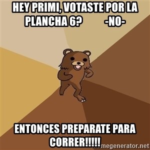 Pedo Bear From Beyond - Hey primi, votaste por la plancha 6?           -NO- Entonces preparate para correr!!!!!