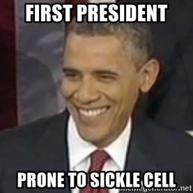 Bad Joke Obama - First president prone to sickle cell