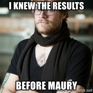 hipster Barista - I knew the results  Before Maury