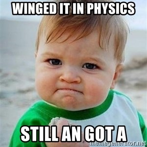 victory kid - winged it in physics Still an got a