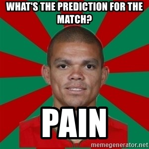 PEPEREALMADRIDPORTUGAL - What's the prediction for the match? Pain