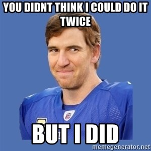 Eli troll manning - you didnt think i could do it twice but i did