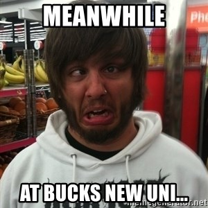 shithead travis - meanwhile at bucks new uni...