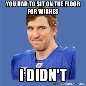 Eli troll manning - You had to sit on the floor for wishes i didn't