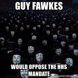 V For Vendetta Revolution Anonymous - guy fawkes would oppose the hhs mandate