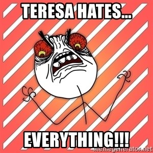 iHate - Teresa hates... everything!!!