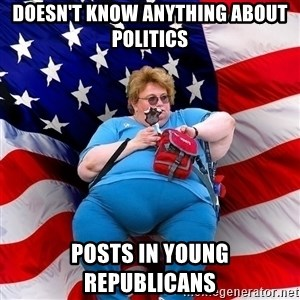 Obese American - doesn't know anything about politics posts in young republicans
