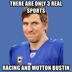 Eli troll manning - There are only 3 real sports racing and mutton bustin