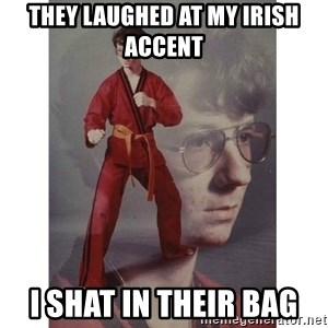 Karate Kid - They laughed at my Irish accent I shat in their bag