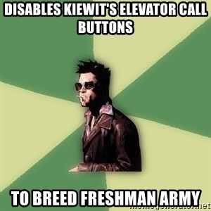 Tyler Durden - Disables Kiewit's elevator call buttons to breed freshman army