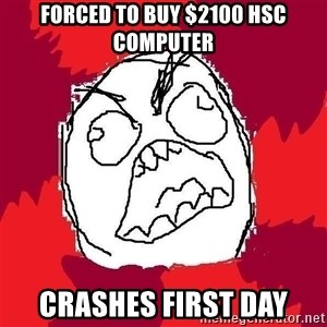 Rage FU - forced to buy $2100 Hsc computer crashes first day