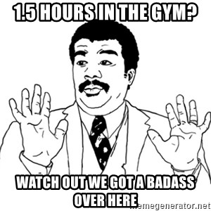 AY SI - 1.5 hours in the gyM? Watch out we Got a Badass over here