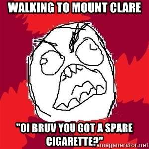 "Rage FU - Walking to mount Clare ""Oi bruv you got a spare cigarette?"""