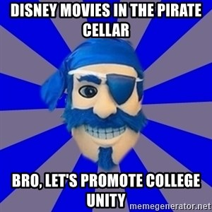 Seton Hall Pirate - Disney movies in the pirate cellar bro, let's promote college unity