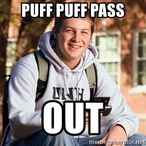 College Freshman - Puff Puff Pass Out