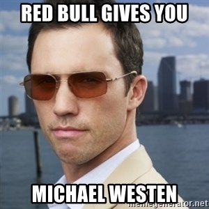 His name is Michael Westen - RED BULL GIVES YOU MICHAEL WESTEN