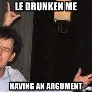 Drunk Charlie Sheen - le drunken me having an argument