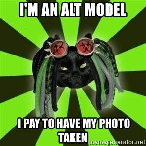 Pompous Cyber Cat - I'm an Alt model  i pay to have my photo taken