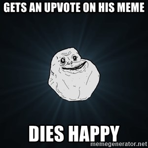 Forever Alone - Gets an upvote on his meme dies happy