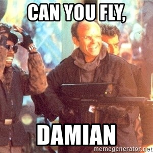 Clarence Boddicker - Can you fly, Damian