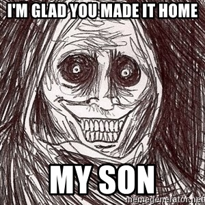 Horrifying Ghost - I'm glad you made it home My son