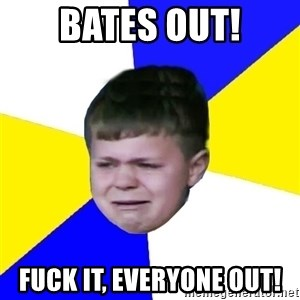 Leeds Kid - Bates Out! Fuck it, everyone out!
